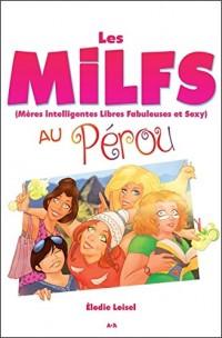 Les MILFS - Mères Intelligentes Libres Fabuleuses et Sexy - Au Pérou