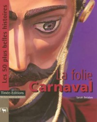 La Folie Carnaval : Les 50 plus Belles Histoires des Carnavals