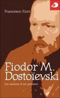 Fedor M. Dostoievski, les Saisons d'un Penseur