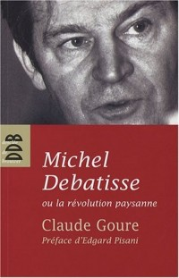 Michel Debatisse ou la révolution paysanne