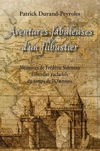 Aventures fabuleuses d'un flibustier: mémoires de Frederic Sideneau, flibustier rocherais du temps de l'Olonnois