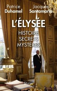L'Elysee : les Coulisses, les Secrets, les Mysteres