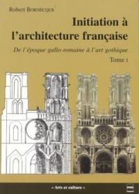 Initiation à l' architecture française, tome 1 : De l'époque gallo-romaine à l'art gothique