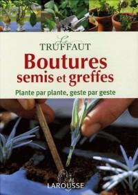 Boutures, semis et greffes : Encyclopédie pratique Le Truffaut