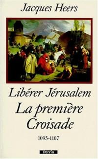 Libérer Jérusalem : la première croisade, 1095-1107