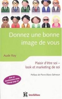 Donnez une bonne image de vous : Plaisir d'être soi, look et marketing de soi