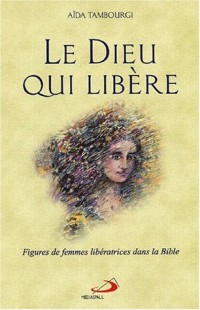 Le Dieu qui libère. Figures de femmes libératrices dans la Bible