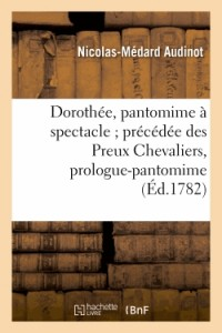 Dorothee, Pantomime a Spectacle ; Precedee des Preux Chevaliers, Prologue-Pantomime