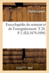 Encyc du Notariat  T 20  P 2  ed 1879 1898