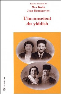 L'inconscient du yiddish. Actes du colloque international, 4 mars 2002