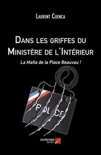 Dans les Griffes du Ministere de l'Interieur - la Mafia de la Place Beauvau !