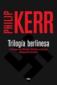 Trilogía berlinesa: Violetas de Marzo/ Pálido criminal/ Réquiem alemán