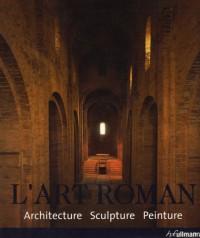 L'Art roman Architecture Sculpture Peinture