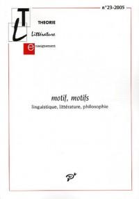 Théorie, littérature, enseignement, N° 23, Automne 2005 : Motif, motifs : Linguistique, littérature, philosophie