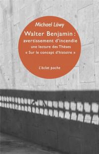 Walter Benjamin : avertissement d'incendie : Une lecture des Thèses
