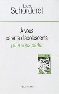 A Vous Parents d Adolescents, j'ai à vous parler