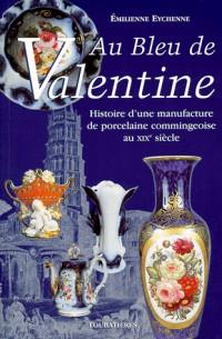 AU BLEU DE VALENTINE. Histoire d'une manufacture de porcelaine commingeoise au XIXème siècle