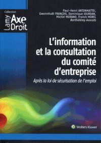 L'information et la consultation du comité d'entreprise: Après la loi de sécurisation de l'emploi.
