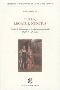 Bulla, legatus, nuntius : Etudes de diplomatique et de diplomatie pontificales (XIIIe-XVIIIe siècles)