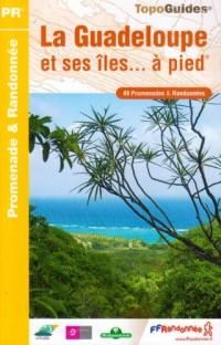 La Guadeloupe et ses îles... à pied : 49 promenades & randonnées