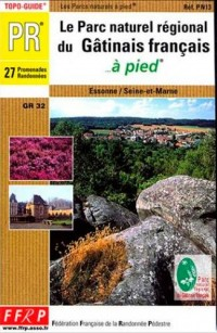 Le parc régional du Gâtinais français à pied : 27 promenades et randonnées : Essone, Seine-et-Marne