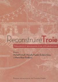 Reconstruire Troie : Permanence et renaissances d'une cité emblématique