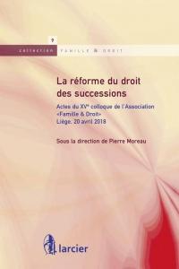 La réforme du droit des successions: Actes du XVe colloque de l'Association « Famille & Droit »