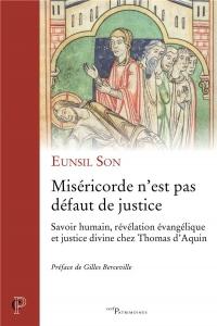 Miséricorde n'est pas défaut de justice : Savoirs humains, révélation évangélique et justice divine chez Thomas d'Aquin