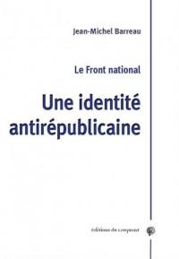 Le Front National : Une identité antirépublicaine