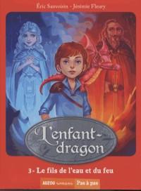 L'enfant-dragon (1er cycle) - tome 3, Le fils de l'eau et le feu