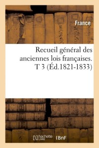 Recueil Lois Françaises  T 3  ed 1821 1833