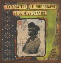 L'explorateur, Le photographe et le missionnaire