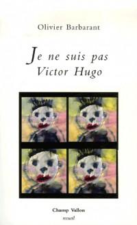 Je ne suis pas Victor Hugo