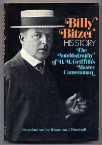 Billy Bitzer; his story. The Autobiography of D. W. Griffiths Master Cameraman. Introduction by Beaumont Newhall