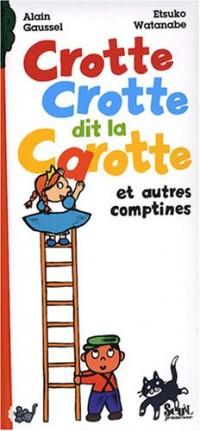 Crotte Crotte dit la Carotte : Et autres comptines