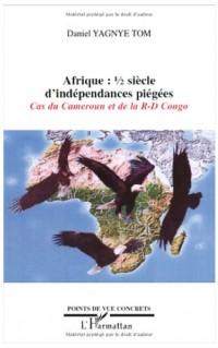 Afrique: 1/2 siècle d'indépendances piégées : Cas du Cameroun et de la R-D Congo
