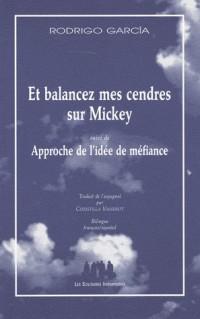 Et balancez mes cendres sur Mickey suivi de Approche de l'idée de méfiance : Edition bilingue français-espagnol
