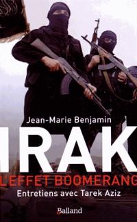 Irak, l'effet boomerang : entretiens avec Tarek Aziz