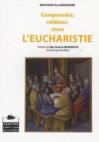 Comprendre, célébrer, vivre l'eucharistie
