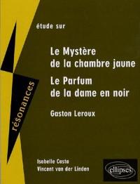 Etude sur Gaston Leroux : le Mystère de la chambre jaune et Le Parfum de la dame en noir
