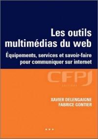 Les outils multimédias du web : Equipements, services et savoir-faire pour communiquer sur Internet