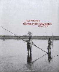 FELIX ARNAUDIN - OEUVRE PHOTOGRAPHIQUE (1874-1921)