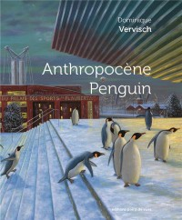 Anthropocene Penguin - Dominique Vervisch