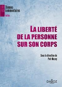 La liberté de la personne sur son corps - 1ère édition: Thèmes et commentaires