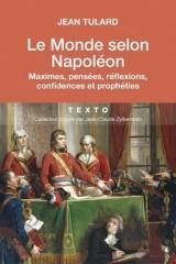 Le Monde selon Napoléon : Maximes, pensées, réflexions, confidences et prophéties [Poche]