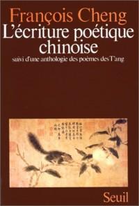 L'Ecriture poétique chinoise, suivi d'une anthologie des poèmes des T'ang