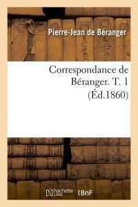 Correspondance de Beranger  T  1  ed 1860