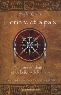 L'ombre et la paix - Univers du chaman et de la Roue Médecine