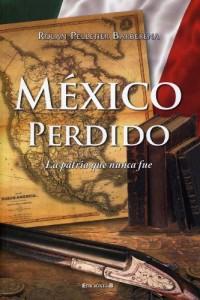 Mexico Perdido/ Lost Mexico: La Patria Que Nunca Fue/ the Homeland That Never Was