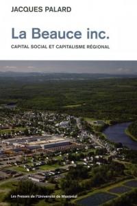 La Beauce inc. : Capital social et capitalisme régional